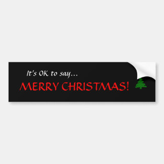 """It's OK to say...MERRY CHRISTMAS!"" Bumper Sticker Car Bumper Sticker"