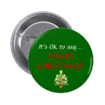 """""""It's OK to say...MERRY CHRISTMAS!"""" Button"""