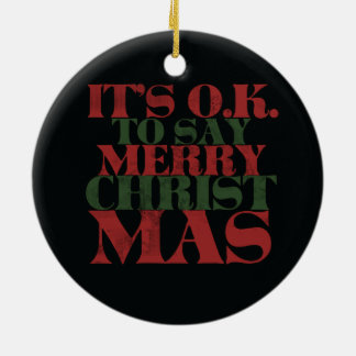 It's OK to say merry CHRISTmas Ceramic Ornament