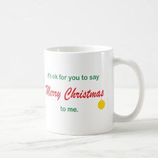 Its OK To Say Merry Christmas Mugs