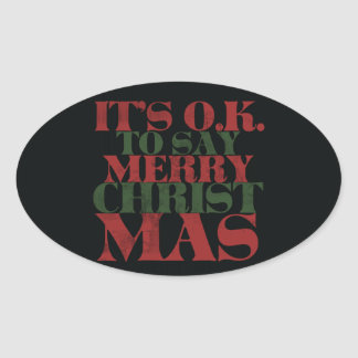 It's OK to say merry CHRISTmas Oval Sticker