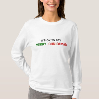 IT'S OK TO SAY MERRY CHRISTMAS T-Shirt