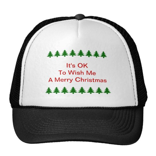 It's OK To Wish Me A Merry Christmas Hat