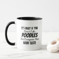 It's okay if you don't like Poodles Mug