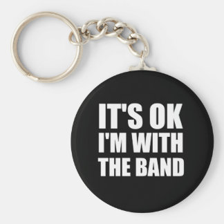 Its Okay Im With The Band Basic Round Button Keychain