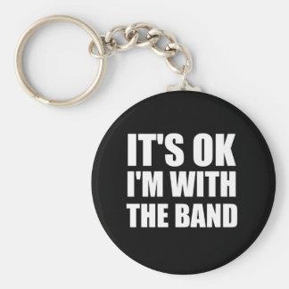 Its Okay Im With The Band Keychain