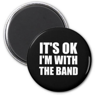 Its Okay Im With The Band Magnet