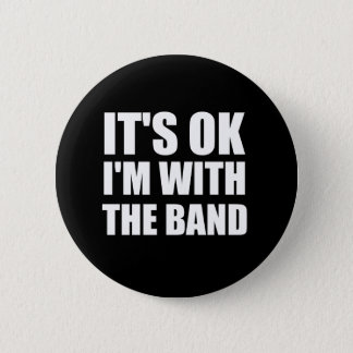 Its Okay Im With The Band Pinback Button