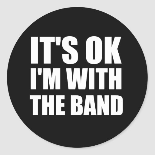 Its Okay Im With The Band Round Stickers