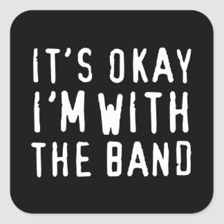 It's Okay I'm with the Band Square Sticker