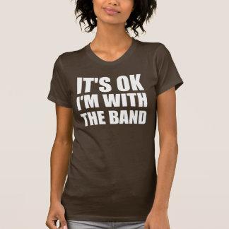 Its Okay Im With The Band Tee Shirt