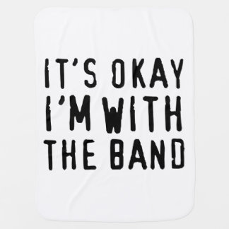It's Okay I'm with the Band Swaddle Blanket
