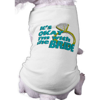 It's Okay I'm with the Bride Doggie T-shirt