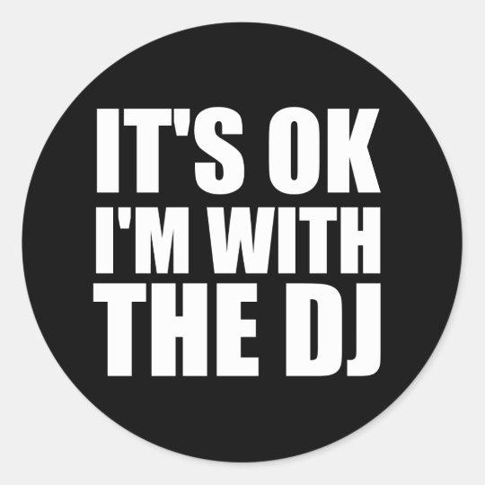 Its Okay Im With the DJ Classic Round Sticker