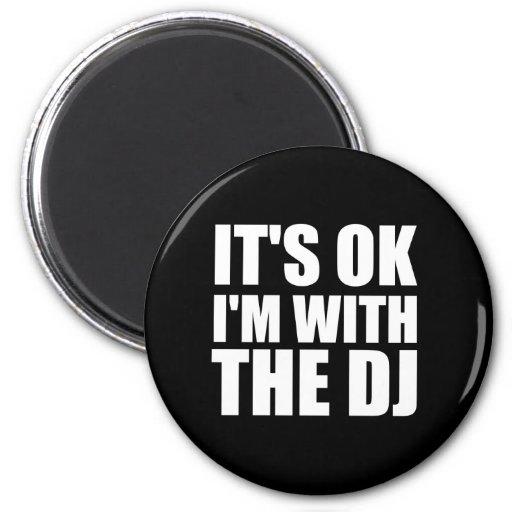 Its Okay Im With the DJ Fridge Magnet