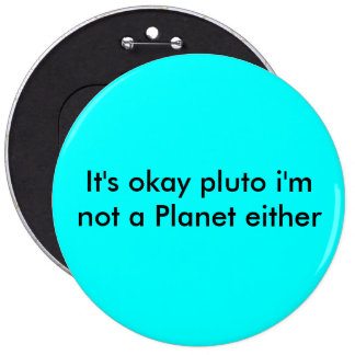 It's okay pluto i'm not a Planet either Pinback Button