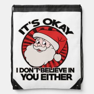 It's okay santa doesn't believe in you either drawstring bag