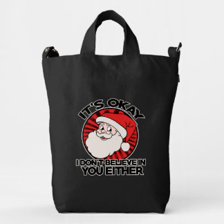 It's okay santa doesn't believe in you either duck bag