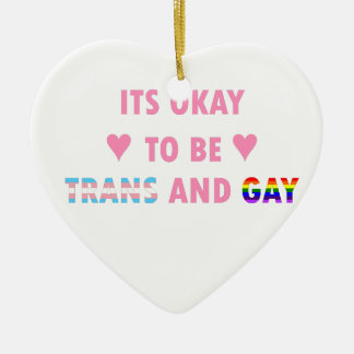 It's Okay To Be Trans And Gay (v1) Ceramic Ornament