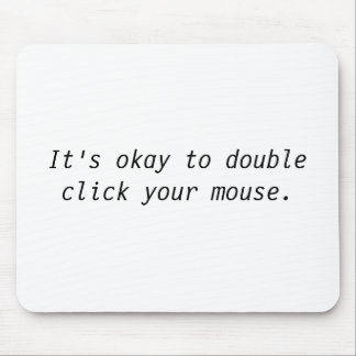 It's okay to double click your mouse. mouse pad