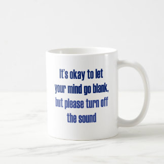 It's okay to let your mind go blank classic white coffee mug