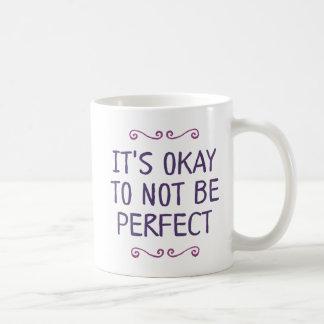 It's Okay To Not Be Perfect. Coffee Mug