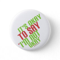 """It's Okay To Say """"I'm Not Okay"""" Pinback Button"""