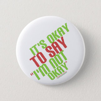 "It's Okay To Say ""I'm Not Okay"" Pinback Button"