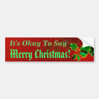 It's Okay To Say Merry Christmas Bumper Sticker