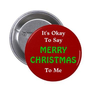 Christmas Themed It's Okay To Say Merry Christmas Button