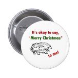 It's Okay to Say Merry Christmas to Me! Button