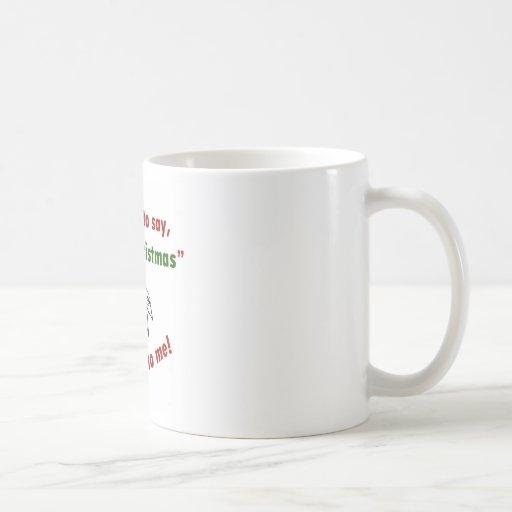 It's Okay to Say Merry Christmas to Me! Coffee Mug