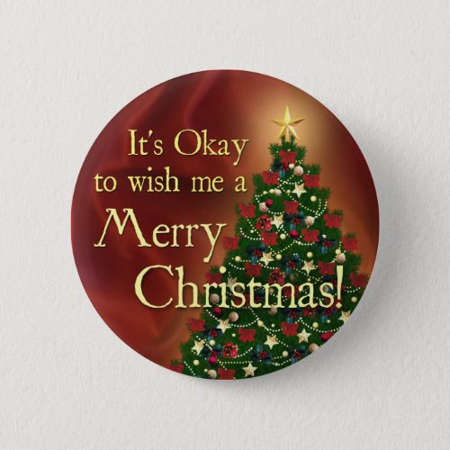 Its Okay to wish me a Merry Christmas Pinback Button
