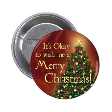Christmas Themed It's Okay to wish me a Merry Christmas! Pinback Button