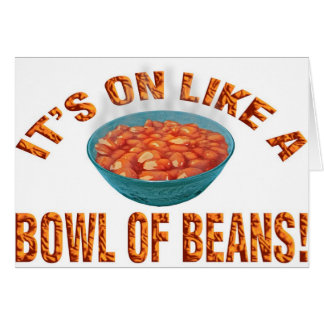 It's on like a bowl of beans! card