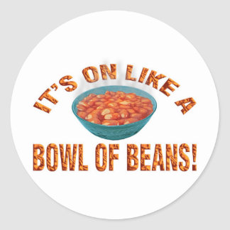 It's on like a bowl of beans! classic round sticker