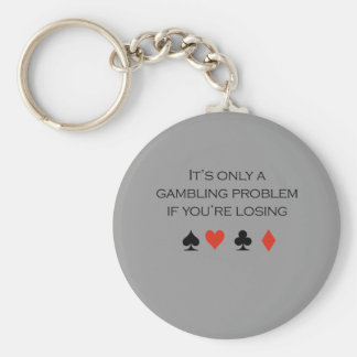 It's only a gambling problem if you're losing keychain