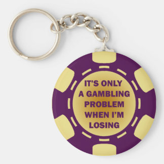 IT'S ONLY A GAMBLING PROBLEM WHEN I'M LOSING KEYCHAIN