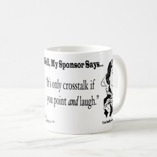 It's only crosstalk if you point and laugh. coffee mug