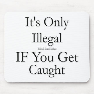It's Only Illegal if You Get Caught Mouse Pad