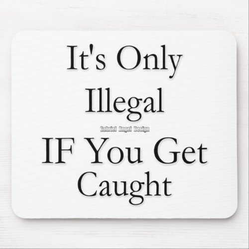 Its Only Illegal if You Get Caught Mouse Pad