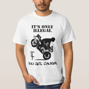 bcfc3228d It's Only Illegal IF You Get Caught T-Shirt