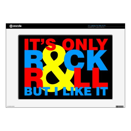 """It's only rock & roll but I like it. Skins For 15"""" Laptops"""