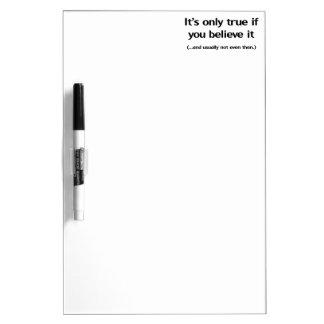It's only true if you believe it Dry-Erase board