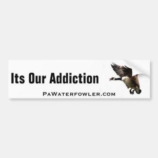 Its Our Addiction Plain Goose Bumper Sticker