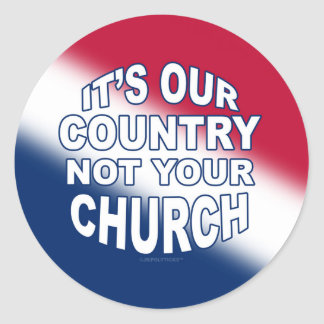 It's Our Country - Not Your Church Classic Round Sticker