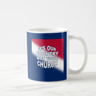 It's Our Country - Not Your Church Coffee Mug