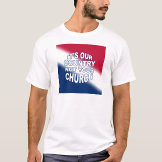 It's Our Country - Not Your Church T-Shirt