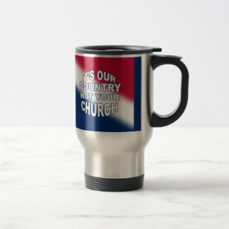 It's Our Country - Not Your Church Travel Mug