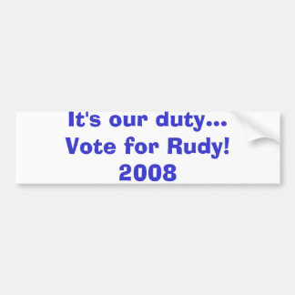It's our duty...Vote for Rudy!2008 Car Bumper Sticker